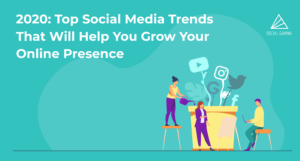 2020: Top Social Media Trends That Will Help You Grow Your Online Presence