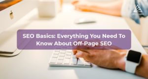 SEO Basics: Everything You Need To Know About Off-Page SEO