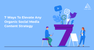 7 Ways To Elevate Any Organic Social Media Content Strategy