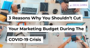 3 Reasons Why You Shouldn't Cut Your Marketing Budget During The COVID-19 Crisis