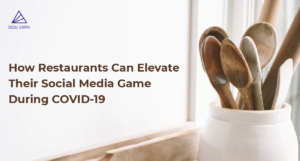 How Restaurants Can Elevate Their Social Media Game During COVID-19