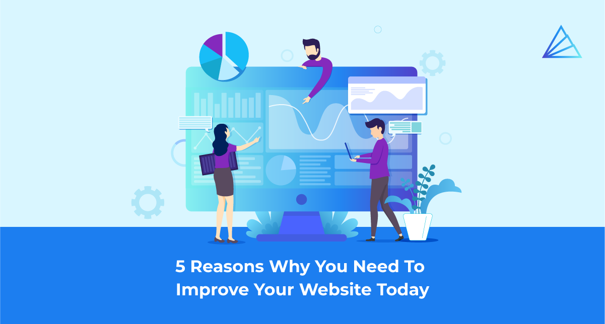 5 Reasons Why You Need To Improve Your Website Today