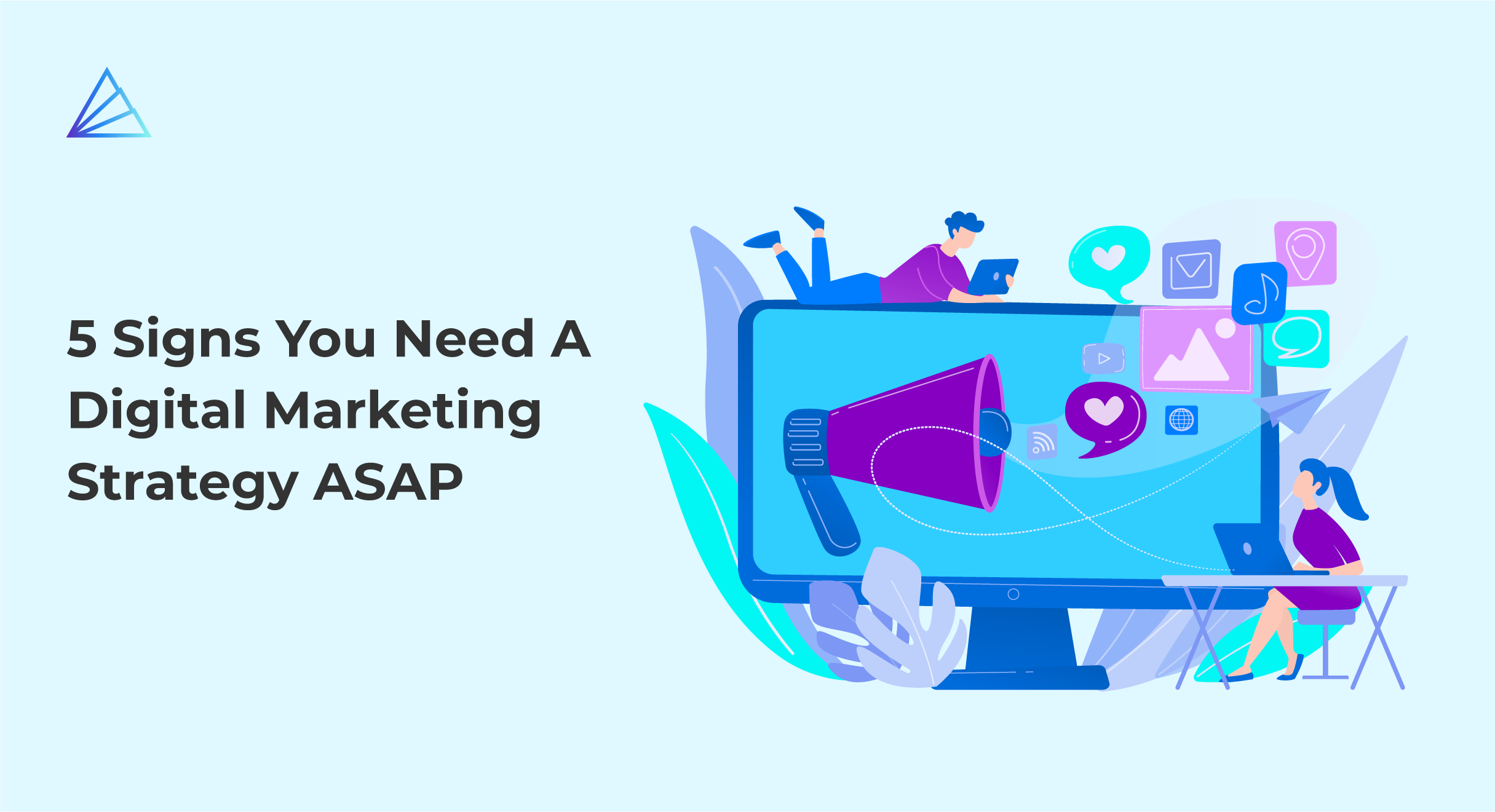 5 Signs You Need A Digital Marketing Strategy ASAP