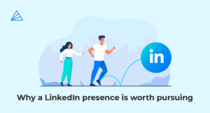 Why a LinkedIn Presence is Worth Pursuing