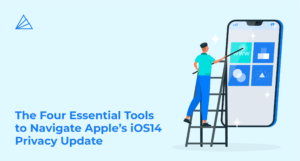 The Four Essential Tools to Navigate Apple's iOS14 Privacy Update